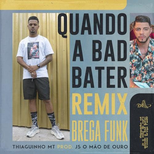 Quando a Bad Bater (Remix Brega Funk) de Thiaguinho MT