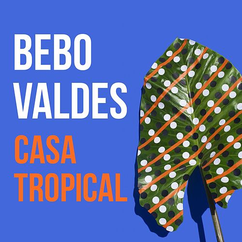 Casa Tropical von Bebo Valdes