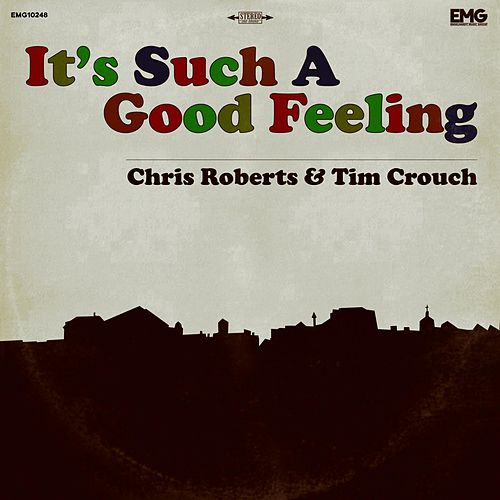 It's Such A Good Feeling by Tim Crouch Chris Roberts