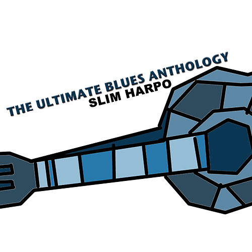 The Ultimate Blues Anthology: Slim Harpo de Slim Harpo