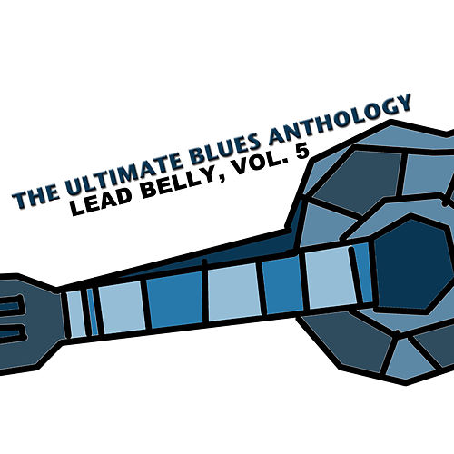 The Ultimate Blues Anthology: Lead Belly, Vol. 5 de Lead Belly