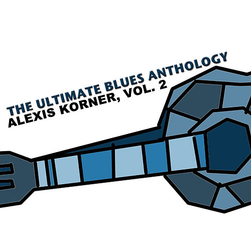 The Ultimate Blues Anthology: Alexis Korner, Vol. 2 de Alexis Korner