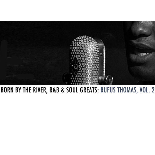 Born By The River, R&B & Soul Greats: Rufus Thomas, Vol. 2 von Rufus Thomas