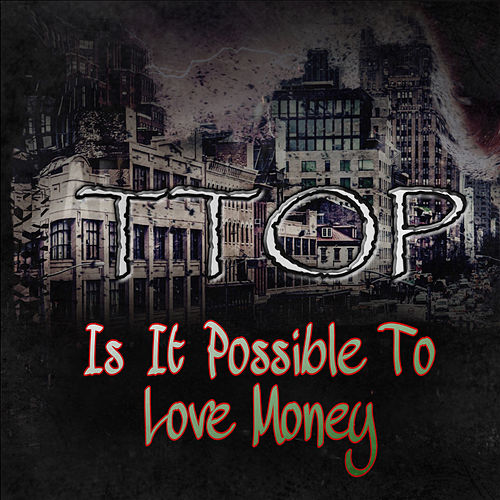 Is it Possible to Love Money by T-Top