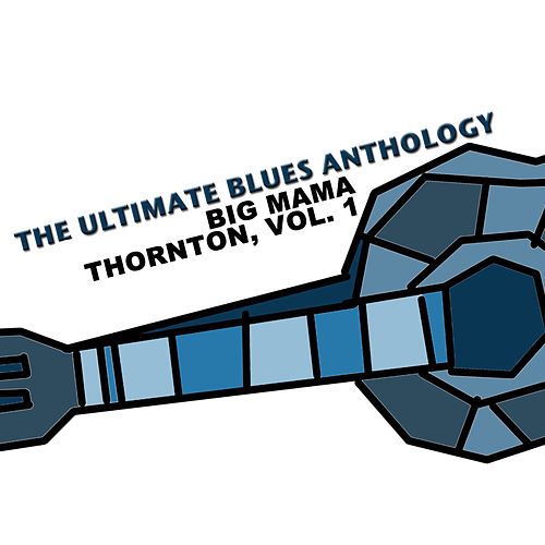The Ultimate Blues Anthology: Big Mama Thornton, Vol. 1 de Big Mama Thornton