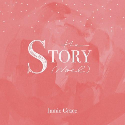 The Story (Noel) by Jamie Grace