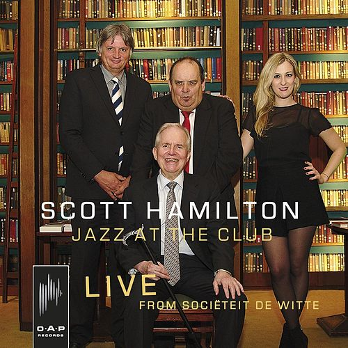 Jazz at the Club: Live from Sociëteit De Witte by Scott Hamilton