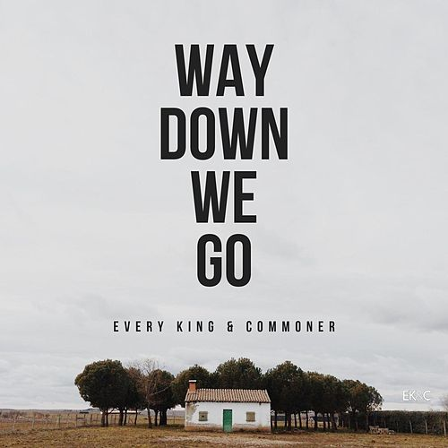 Way Down We Go by Every King