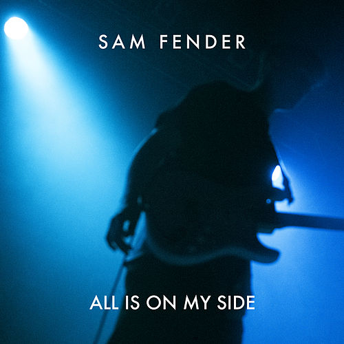 All Is On My Side van Sam Fender