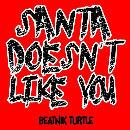 Santa Doesn't Like You (Extended Version) by Beatnik Turtle