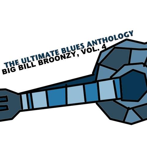 The Ultimate Blues Anthology: Big Bill Broonzy, Vol. 4 by Big Bill Broonzy