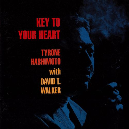 Key to Your Heart (feat. David T Walker) de Tyrone Hashimoto