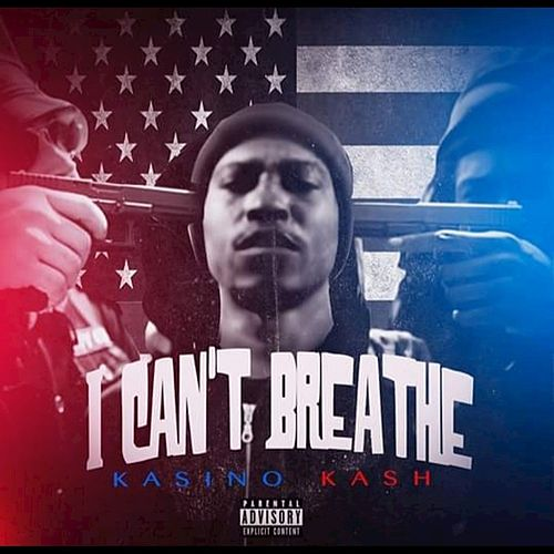 I Can't Breathe by Kasino Kash