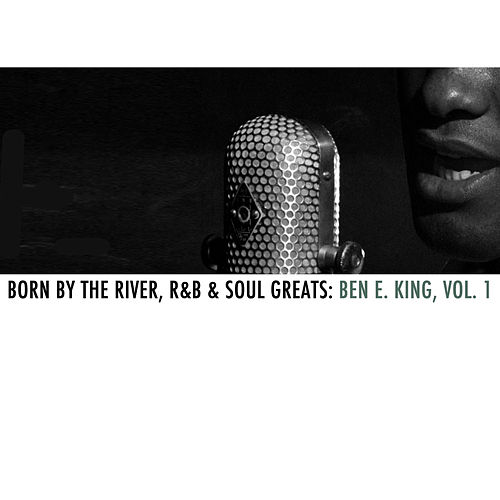 Born By The River, R&B & Soul Greats: Ben E. King, Vol. 1 de Ben E. King