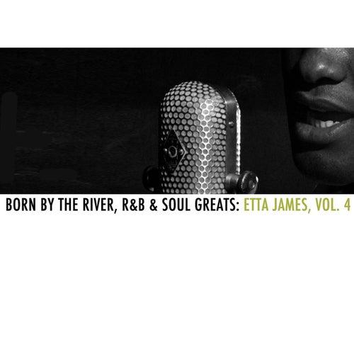Born By The River, R&B & Soul Greats: Etta James, Vol. 4 by Etta James