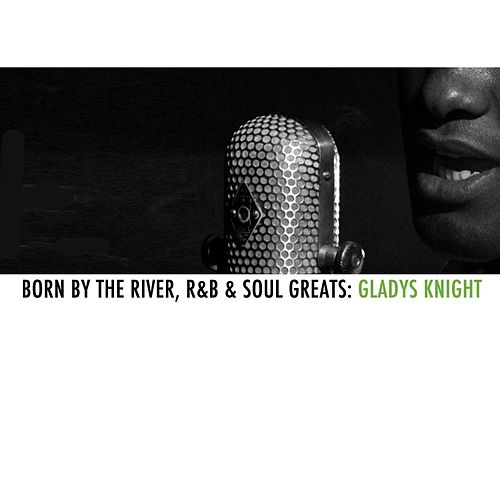 Born By The River, R&B & Soul Greats: Gladys Knight de Gladys Knight