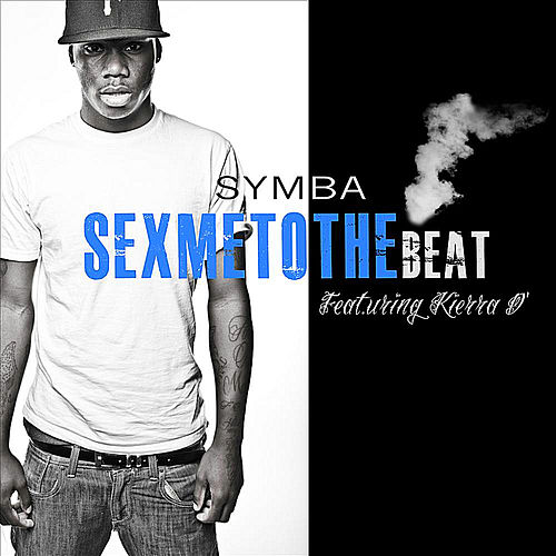 Sex Me To the Beat (Clean) feat. Keira D' - Single by Symba