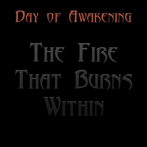 The Fire That Burns Within by Day of Awakening