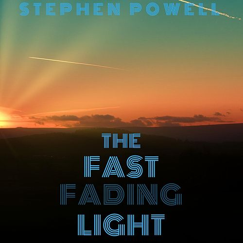 The Fast Fading Light by Stephen Powell