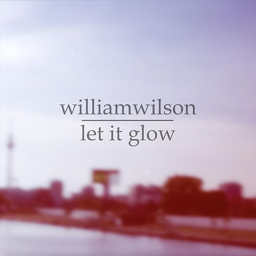 Let It Glow by William Wilson