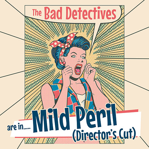 Mild Peril (Director's Cut) von The Bad Detectives