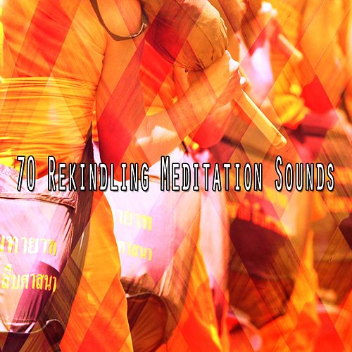70 Rekindling Meditation Sounds von Yoga Music