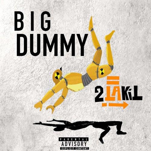Big Dummy by 2 La Kil
