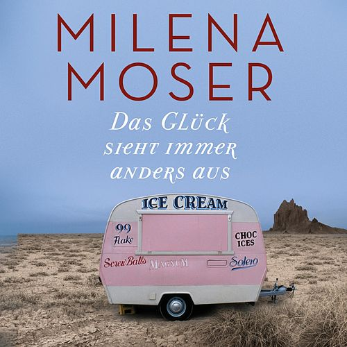 Das Glück sieht immer anders aus von Milena Moser