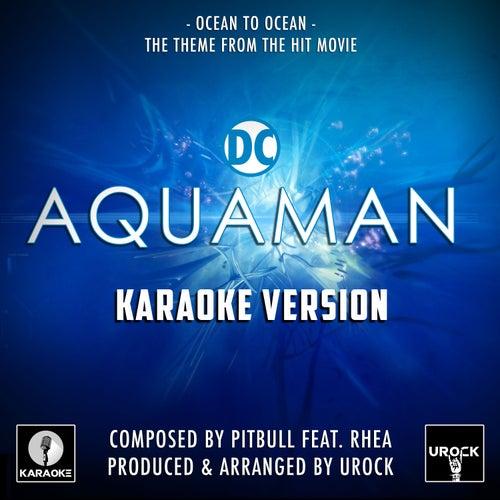 Ocean To Ocean (From 'Aquaman') (Karaoke Version) by Urock