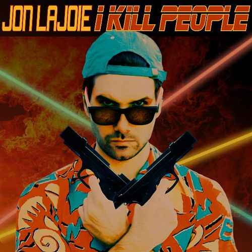 I Kill People de Jon Lajoie