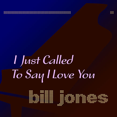 I Just Called to Say I Love You de Bill Jones