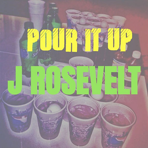 Pour It Up by J Rosevelt