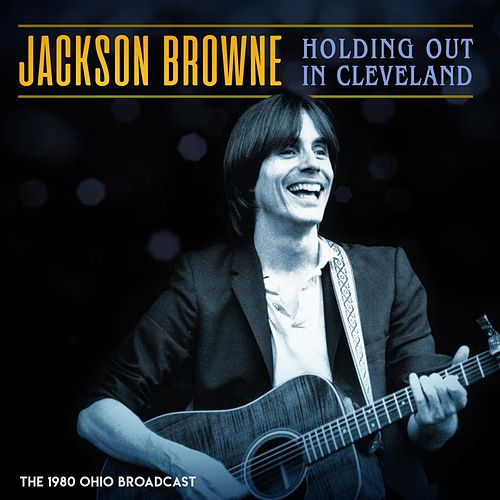Holding Out In Cleveland de Jackson Browne
