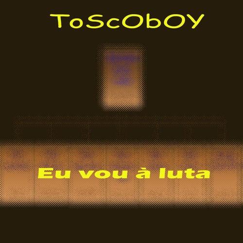 Eu vou à luta de Toscoboy