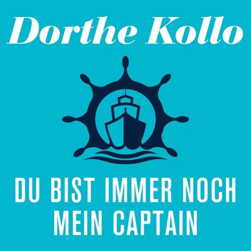 Du bist immer noch mein Captain by Dorthe Kollo