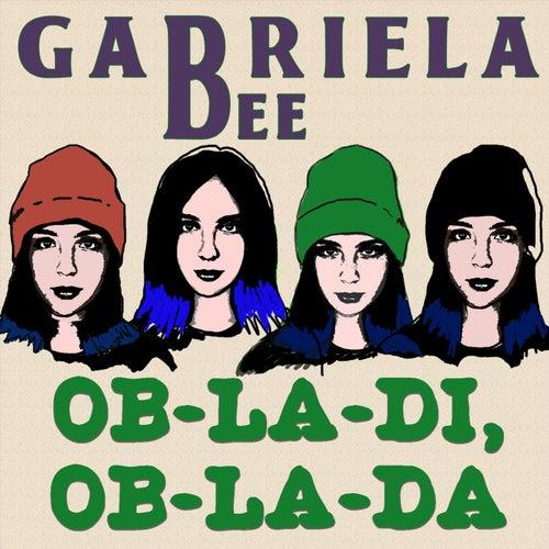Ob-La-Di, Ob-La-Da by Gabriela Bee