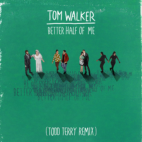 Better Half of Me (Todd Terry Remix) by Tom Walker