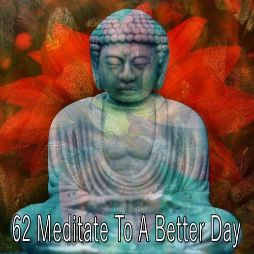 62 Meditate to a Better Day von Entspannungsmusik