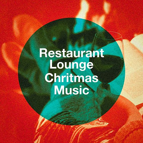 Restaurant Lounge Chritmas Music by John St. John, Starlite Ensemble, Jean Levecque, Three More Tenors, Kiddy Club, Starlite Orchestra, Steven Anderson