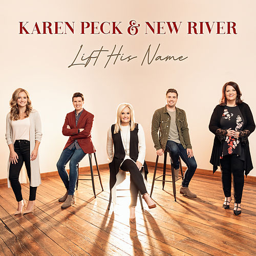 Lift His Name by Karen Peck & New River