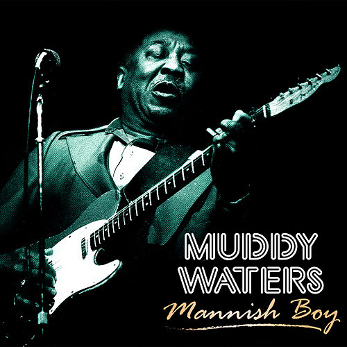 The Hoochie Coochie Man by Muddy Waters