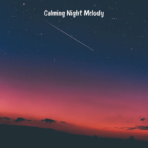 Calming Night Melody (Soothing Music for Sleep, Stress Relief & Relaxation) by Deep Sleep Music Academy