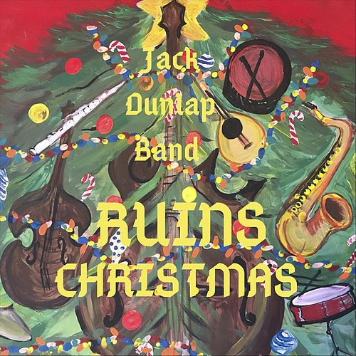 Jack Dunlap Band Ruins Christmas by Jack Dunlap Band