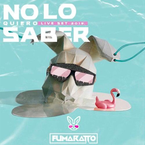 No Lo Quiero Saber (Live Set 2019) de Fumaratto
