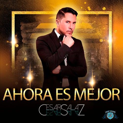 Ahora Es Mejor by Cesar Salaz