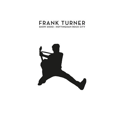 Show 2000 – Live At Nottingham Rock City 15/12/16 von Frank Turner