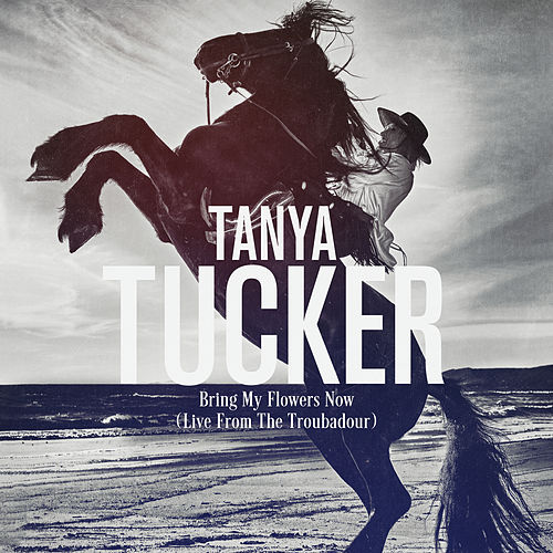 Bring My Flowers Now (Live From The Troubadour) by Tanya Tucker