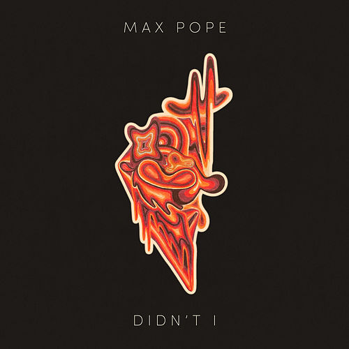 Didn't I by Max Pope
