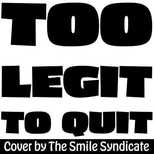 Too Legit to Quit de The Smile Syndicate