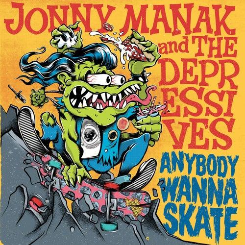 Anybody Wanna Skate by Jonny Manak And The Depressives
